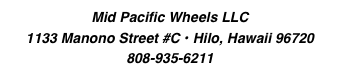 Mid Pacific Wheels LLC 1133 Manono Street #C • Hilo, Hawaii 96720  808-935-6211